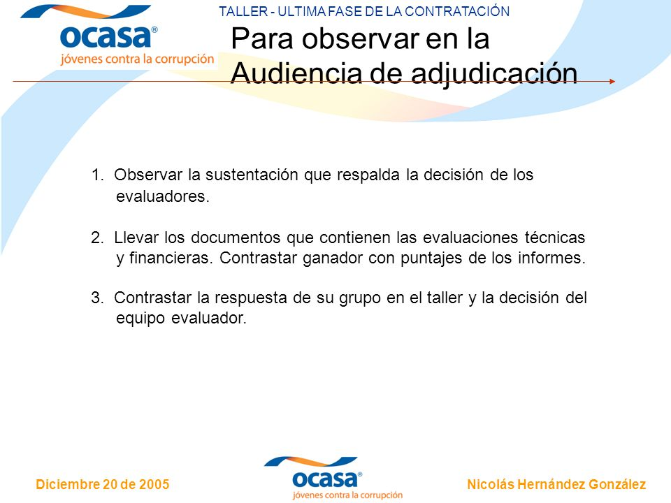 Nicolás Hernández González Diciembre 20 de 2005 TERCER TALLER - ULTIMA FASE DE LA CONTRATACIÓN Para observar en la Audiencia de adjudicación 1.