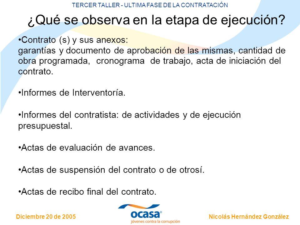 Nicolás Hernández González Diciembre 20 de 2005 TERCER TALLER - ULTIMA FASE DE LA CONTRATACIÓN ¿Qué se observa en la etapa de ejecución? Contrato (s)