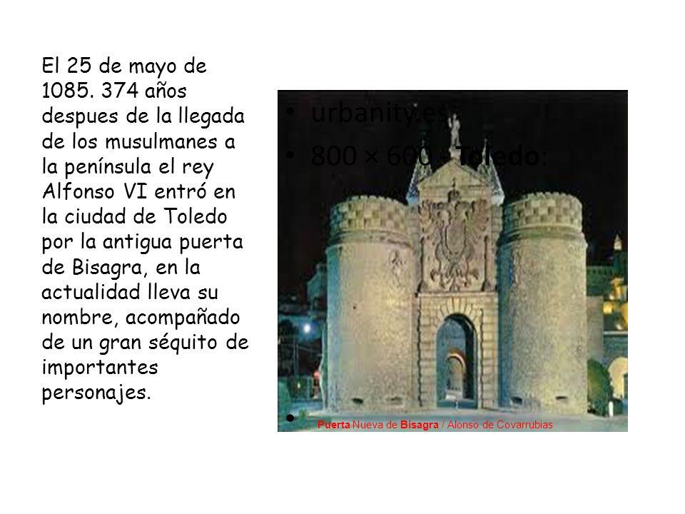 urbanity.es 800 × 600 - Toledo: Puerta Nueva de Bisagra / Alonso de Covarrubias El 25 de mayo de 1085. 374 años despues de la llegada de los musulmane