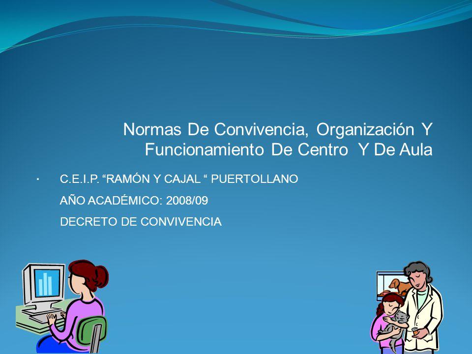Normas De Convivencia, Organización Y Funcionamiento De Centro Y De Aula. C.E.I.P. RAMÓN Y CAJAL PUERTOLLANO AÑO ACADÉMICO: 2008/09 DECRETO DE CONVIVE