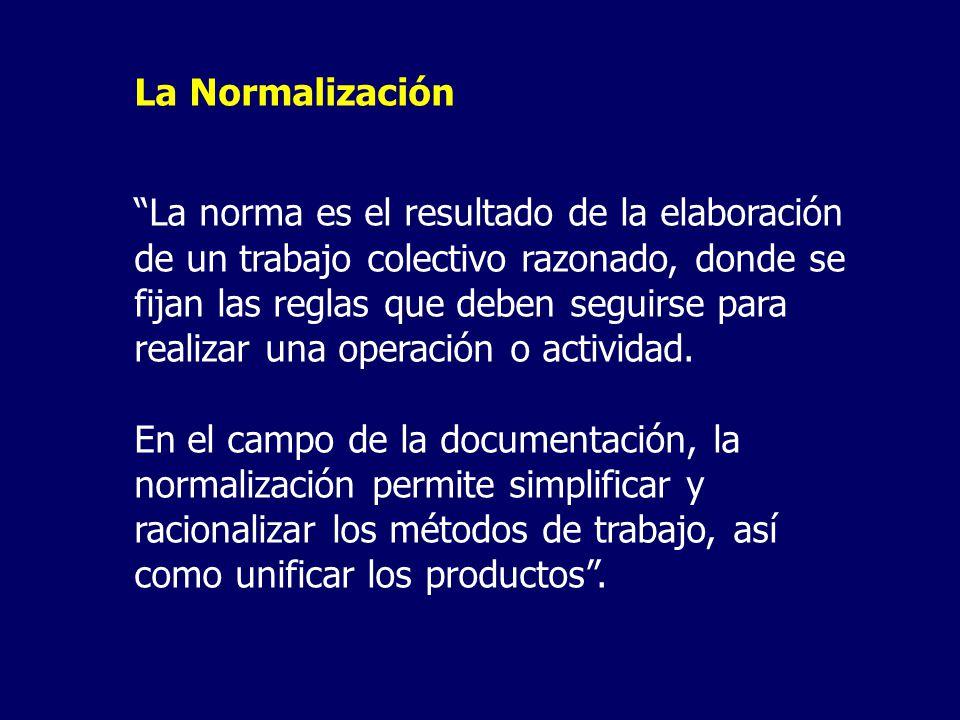 La Normalización La norma es el resultado de la elaboración de un trabajo colectivo razonado, donde se fijan las reglas que deben seguirse para realiz