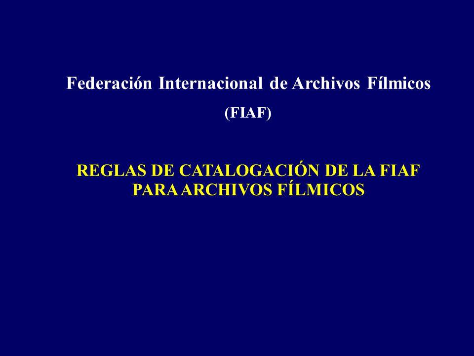 Federación Internacional de Archivos Fílmicos (FIAF) REGLAS DE CATALOGACIÓN DE LA FIAF PARA ARCHIVOS FÍLMICOS
