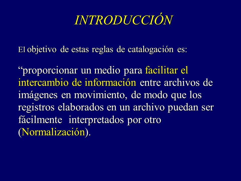 INTRODUCCIÓN El objetivo de estas reglas de catalogación es: proporcionar un medio para facilitar el intercambio de información entre archivos de imág