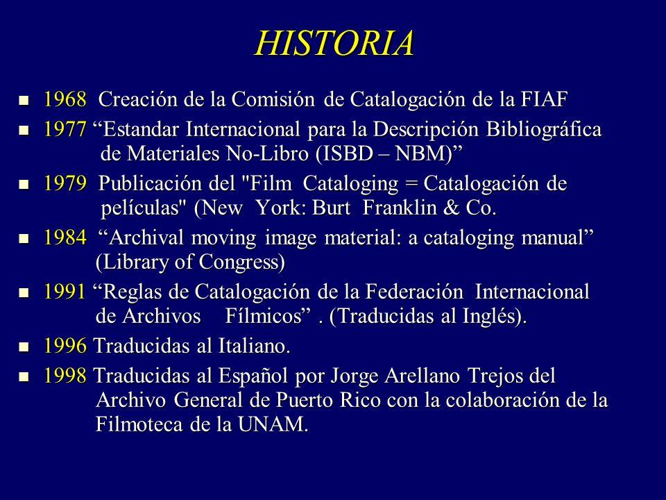 HISTORIA 1968 Creación de la Comisión de Catalogación de la FIAF 1968 Creación de la Comisión de Catalogación de la FIAF 1977 Estandar Internacional p