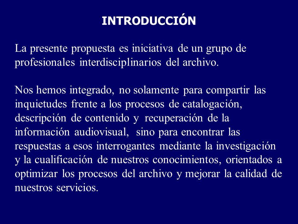 La presente propuesta es iniciativa de un grupo de profesionales interdisciplinarios del archivo. Nos hemos integrado, no solamente para compartir las