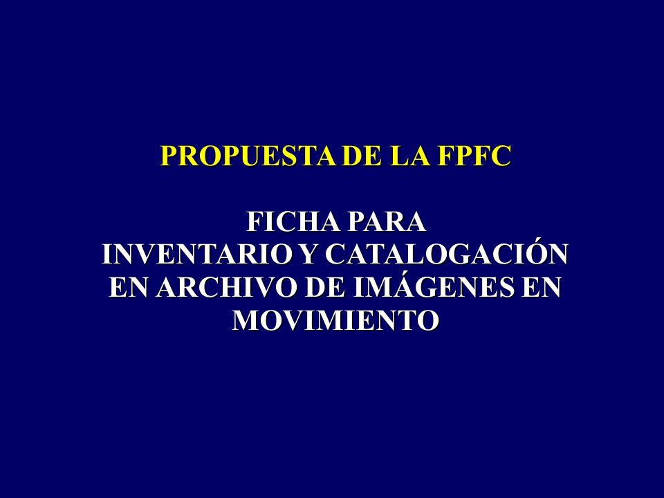 PROPUESTA DE LA FPFC FICHA PARA INVENTARIO Y CATALOGACIÓN EN ARCHIVO DE IMÁGENES EN MOVIMIENTO