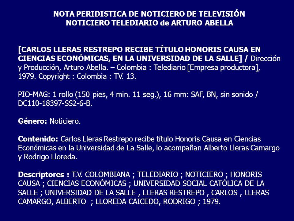 NOTA PERIDISTICA DE NOTICIERO DE TELEVISIÓN NOTICIERO TELEDIARIO de ARTURO ABELLA [CARLOS LLERAS RESTREPO RECIBE TÍTULO HONORIS CAUSA EN CIENCIAS ECON