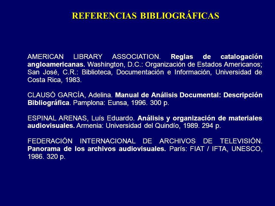 REFERENCIAS BIBLIOGRÁFICAS AMERICAN LIBRARY ASSOCIATION. Reglas de catalogación angloamericanas. Washington, D.C.: Organización de Estados Americanos;