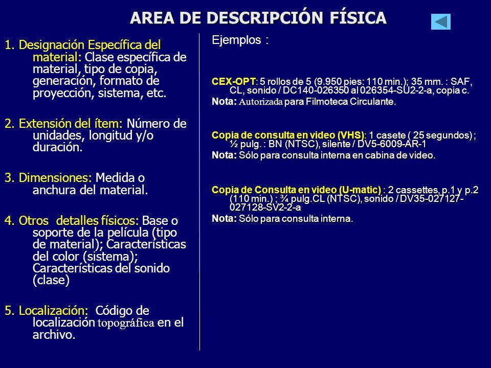 AREA DE DESCRIPCIÓN FÍSICA 1. Designación Específica del material: Clase específica de material, tipo de copia, generación, formato de proyección, sis