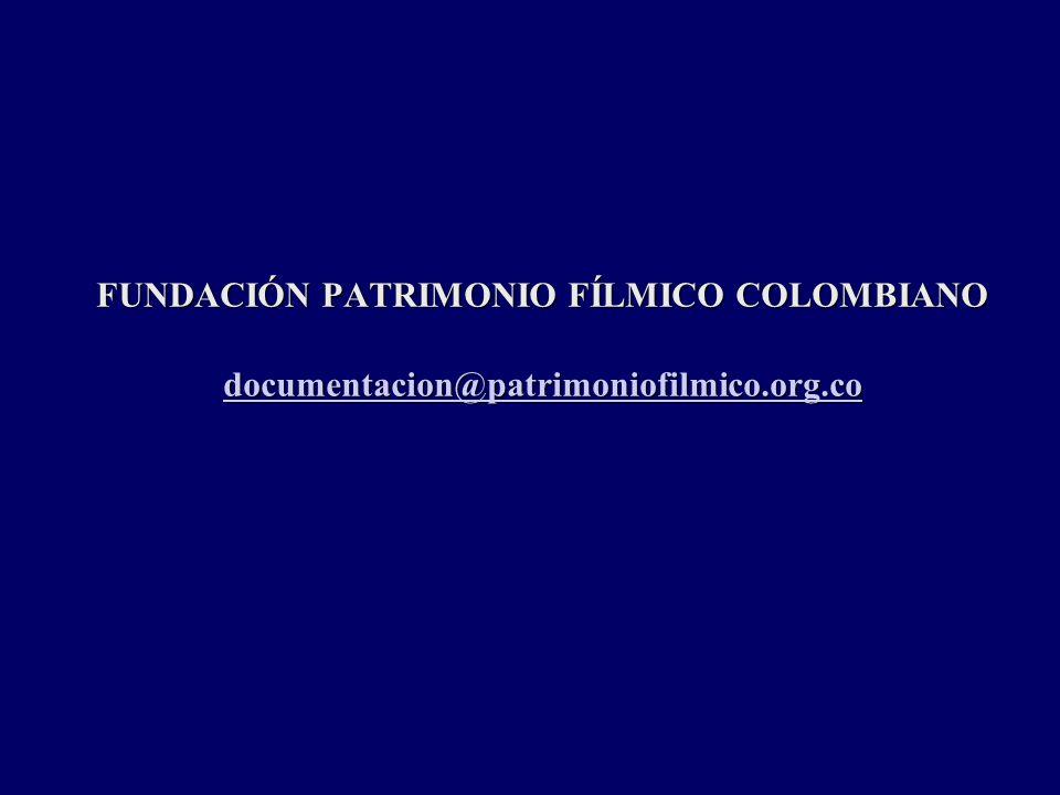 FUNDACIÓN PATRIMONIO FÍLMICO COLOMBIANO documentacion@patrimoniofilmico.org.co documentacion@patrimoniofilmico.org.co