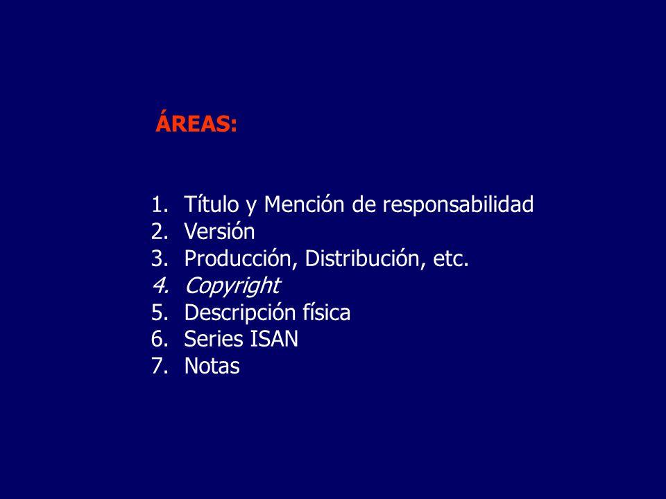 ÁREAS: 1.Título y Mención de responsabilidad 2.Versión 3.Producción, Distribución, etc. 4.Copyright 5.Descripción física 6.Series ISAN 7.Notas
