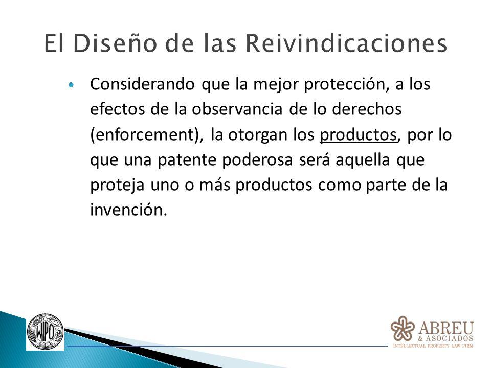 Considerando que la mejor protección, a los efectos de la observancia de lo derechos (enforcement), la otorgan los productos, por lo que una patente p