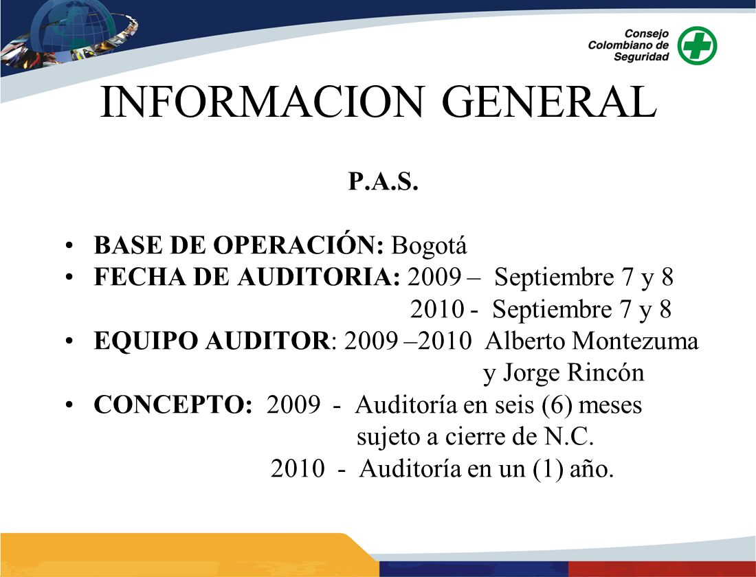 INFORMACION GENERAL P.A.S. BASE DE OPERACIÓN: Bogotá FECHA DE AUDITORIA: 2009 – Septiembre 7 y 8 2010 - Septiembre 7 y 8 EQUIPO AUDITOR: 2009 –2010 Al