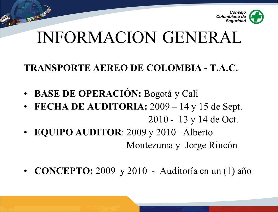 INFORMACION GENERAL TRANSPORTE AEREO DE COLOMBIA - T.A.C. BASE DE OPERACIÓN: Bogotá y Cali FECHA DE AUDITORIA: 2009 – 14 y 15 de Sept. 2010 - 13 y 14