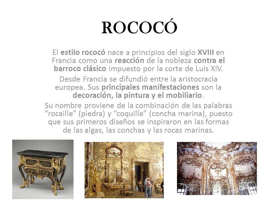 ROCOCÓ El estilo rococó nace a principios del siglo XVIII en Francia como una reacción de la nobleza contra el barroco clásico impuesto por la corte de Luis XIV.