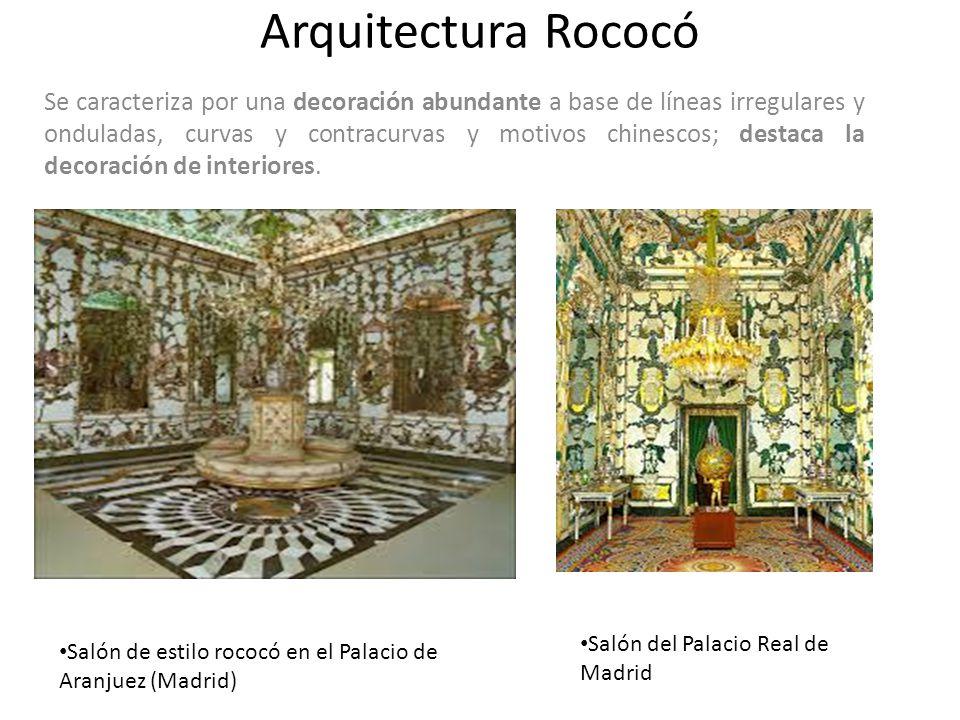 Arquitectura Rococó Se caracteriza por una decoración abundante a base de líneas irregulares y onduladas, curvas y contracurvas y motivos chinescos; destaca la decoración de interiores.