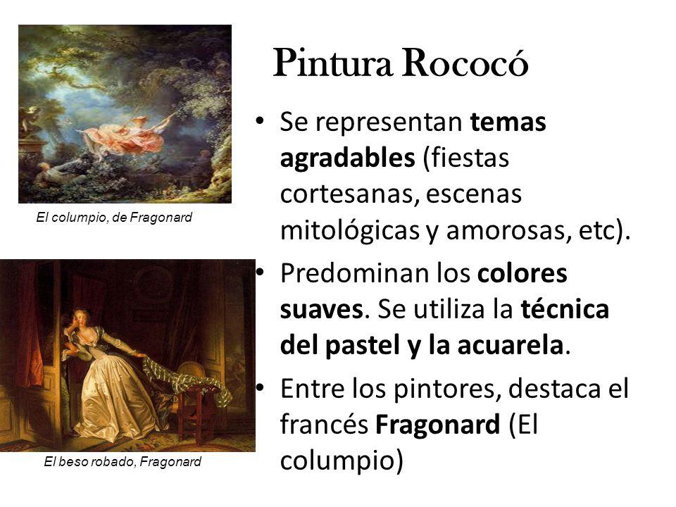 Pintura Rococó Se representan temas agradables (fiestas cortesanas, escenas mitológicas y amorosas, etc).