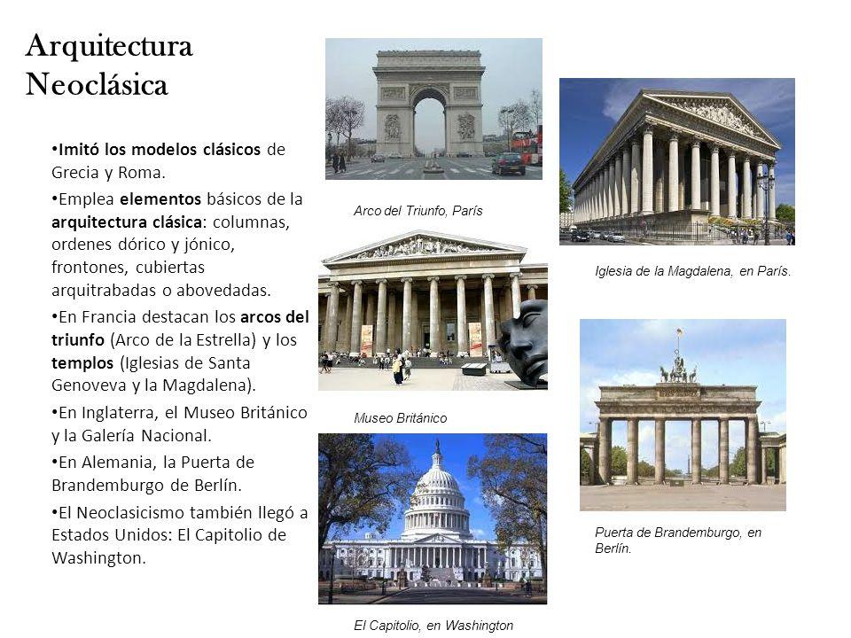 Arquitectura Neoclásica Imitó los modelos clásicos de Grecia y Roma.