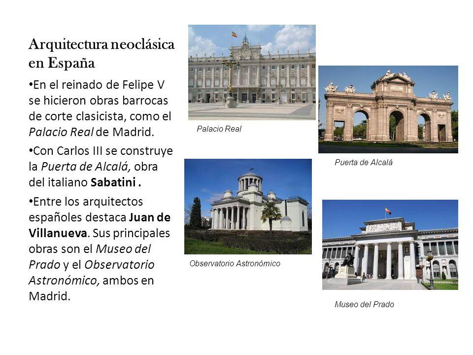 Arquitectura neoclásica en España En el reinado de Felipe V se hicieron obras barrocas de corte clasicista, como el Palacio Real de Madrid.