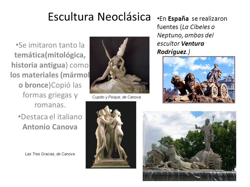 Escultura Neoclásica Se imitaron tanto la temática(mitológica, historia antigua) como los materiales (mármol o bronce)Copió las formas griegas y romanas.