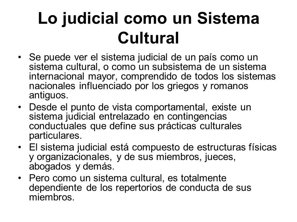 Lo judicial como un Sistema Cultural Se puede ver el sistema judicial de un país como un sistema cultural, o como un subsistema de un sistema internacional mayor, comprendido de todos los sistemas nacionales influenciado por los griegos y romanos antiguos.