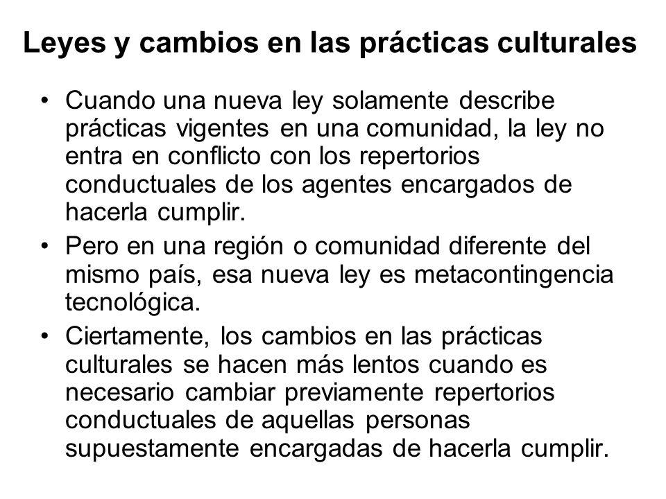 Leyes y cambios en las prácticas culturales Cuando una nueva ley solamente describe prácticas vigentes en una comunidad, la ley no entra en conflicto con los repertorios conductuales de los agentes encargados de hacerla cumplir.