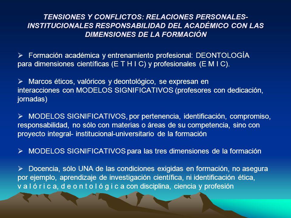 TENSIONES Y CONFLICTOS: RELACIONES PERSONALES- INSTITUCIONALES RESPONSABILIDAD DEL ACADÉMICO CON LAS DIMENSIONES DE LA FORMACIÓN Formación académica y