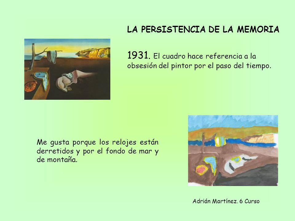 LA PERSISTENCIA DE LA MEMORIA 1931. El cuadro hace referencia a la obsesión del pintor por el paso del tiempo. Adrián Martínez. 6 Curso Me gusta porqu