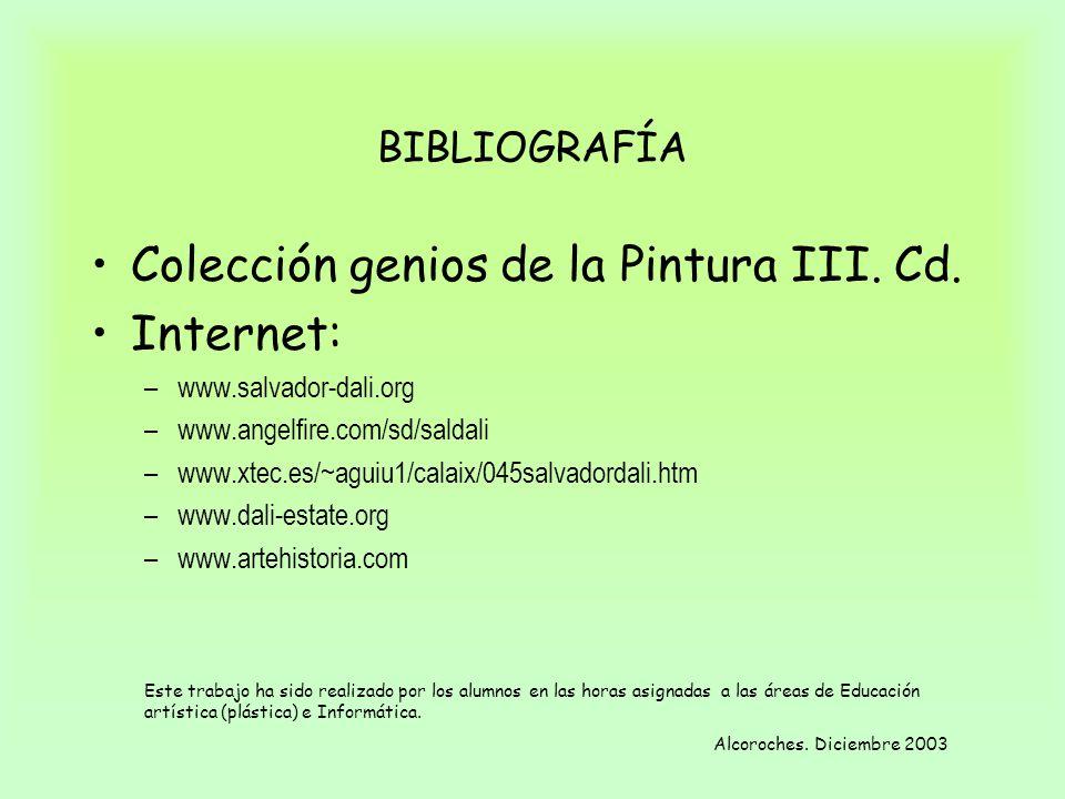 BIBLIOGRAFÍA Colección genios de la Pintura III. Cd. Internet: –www.salvador-dali.org –www.angelfire.com/sd/saldali –www.xtec.es/~aguiu1/calaix/045sal