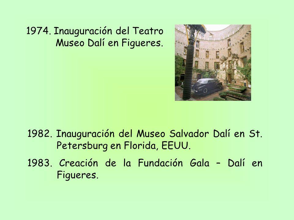 1974. Inauguración del Teatro Museo Dalí en Figueres. 1982. Inauguración del Museo Salvador Dalí en St. Petersburg en Florida, EEUU. 1983. Creación de