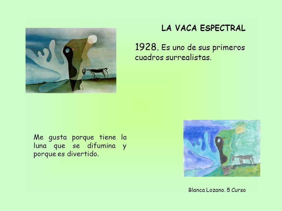 LA VACA ESPECTRAL 1928. Es uno de sus primeros cuadros surrealistas. Blanca Lozano. 5 Curso Me gusta porque tiene la luna que se difumina y porque es