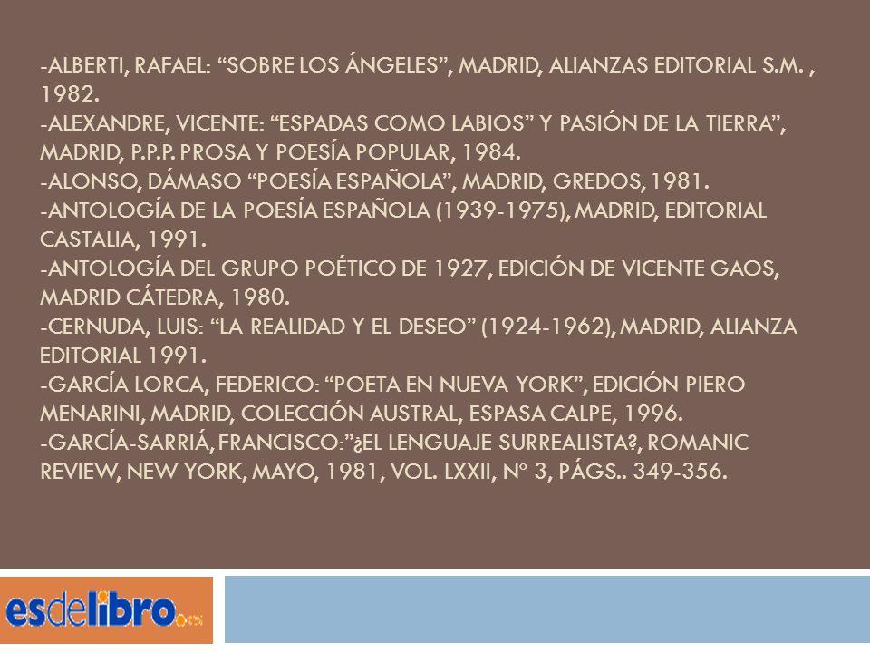 -ALBERTI, RAFAEL: SOBRE LOS ÁNGELES, MADRID, ALIANZAS EDITORIAL S.M., 1982. -ALEXANDRE, VICENTE: ESPADAS COMO LABIOS Y PASIÓN DE LA TIERRA, MADRID, P.