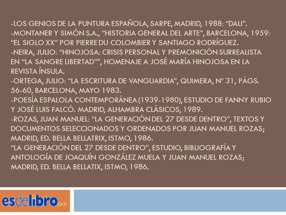 -LOS GENIOS DE LA PUNTURA ESPAÑOLA, SARPE, MADRID, 1988: DALI. -MONTANER Y SIMÓN S.A., HISTORIA GENERAL DEL ARTE, BARCELONA, 1959: EL SIGLO XX POR PIE