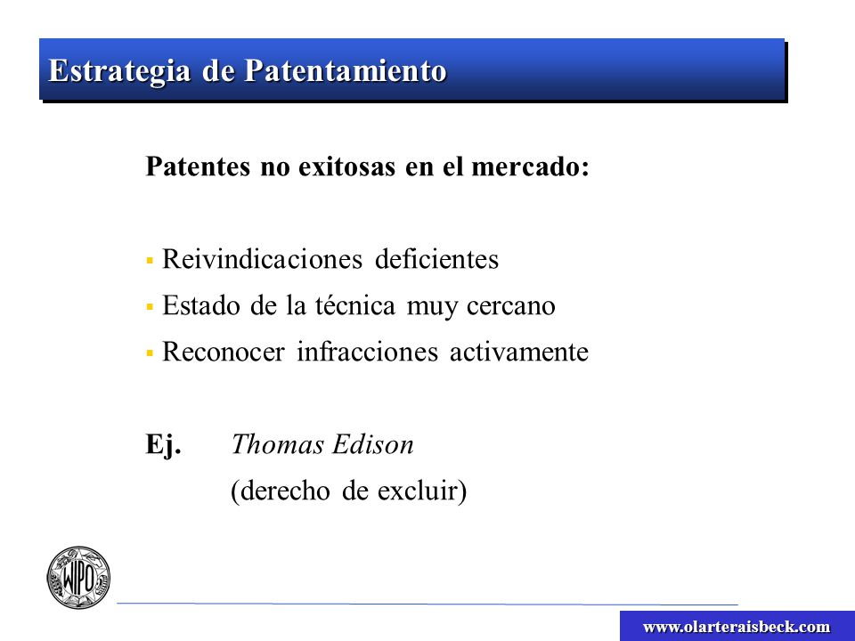 www.olarteraisbeck.com Estrategia de Patentamiento Patentes no exitosas en el mercado: Reivindicaciones deficientes Estado de la técnica muy cercano R
