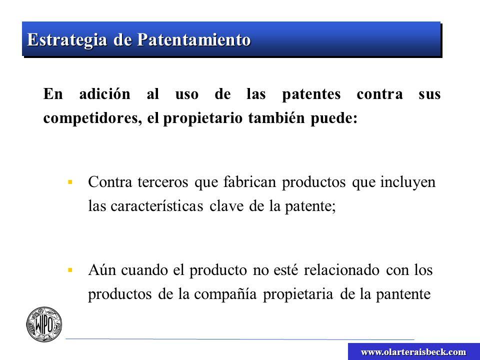 www.olarteraisbeck.com Estrategia de Patentamiento En adición al uso de las patentes contra sus competidores, el propietario también puede: Contra ter