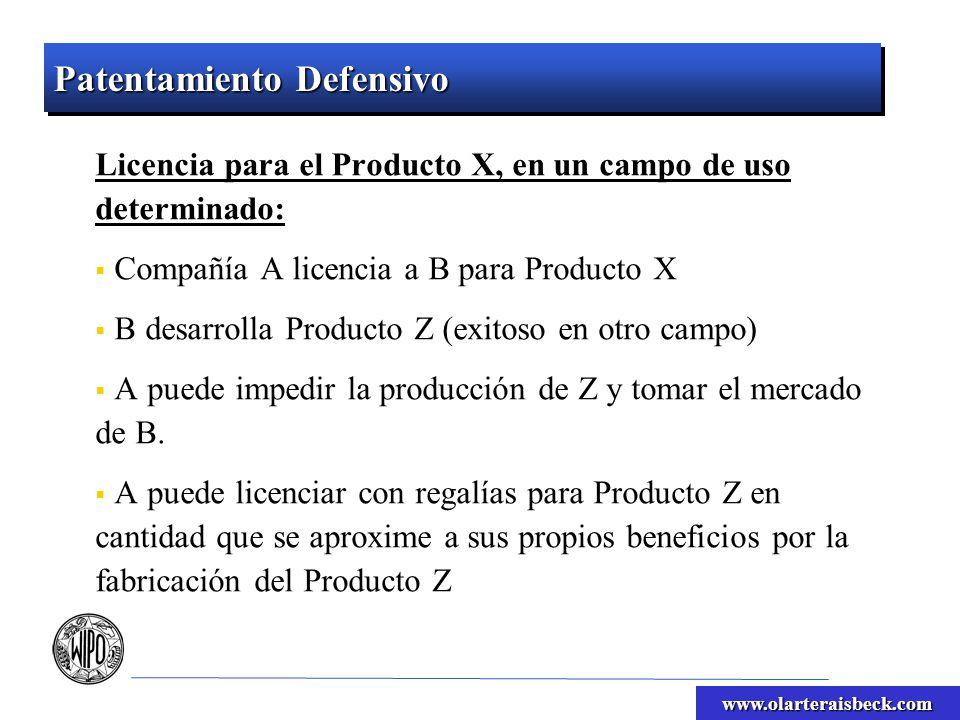 www.olarteraisbeck.com Patentamiento Defensivo Licencia para el Producto X, en un campo de uso determinado: Compañía A licencia a B para Producto X B desarrolla Producto Z (exitoso en otro campo) A puede impedir la producción de Z y tomar el mercado de B.