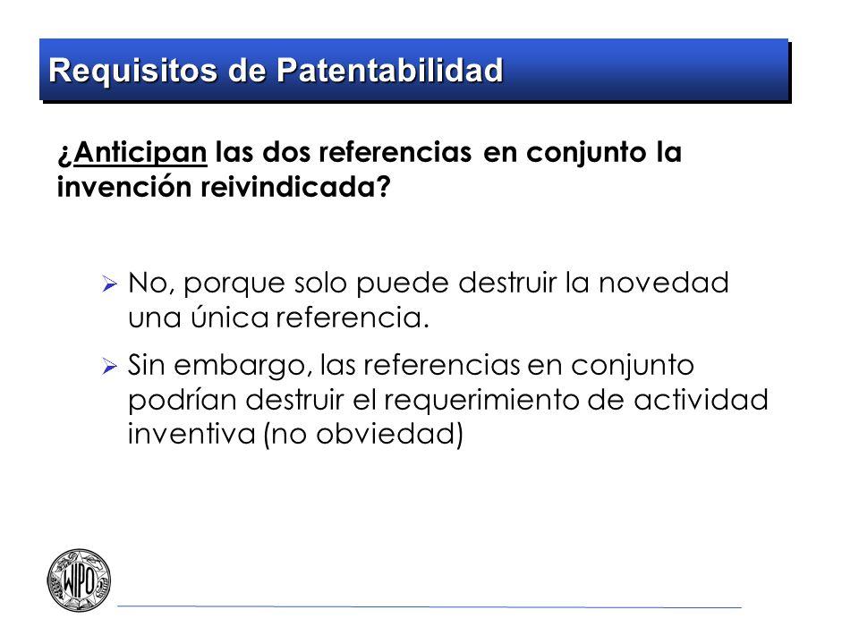 Requisitos de Patentabilidad ¿Anticipan las dos referencias en conjunto la invención reivindicada? No, porque solo puede destruir la novedad una única