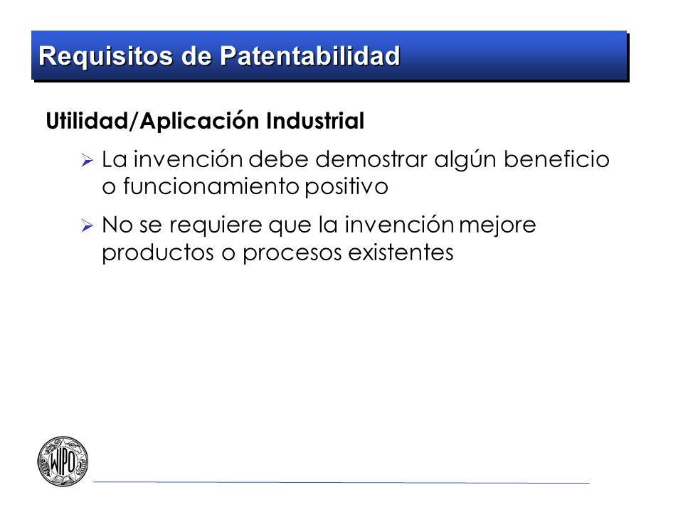 Requisitos de Patentabilidad Utilidad/Aplicación Industrial La invención debe demostrar algún beneficio o funcionamiento positivo No se requiere que l