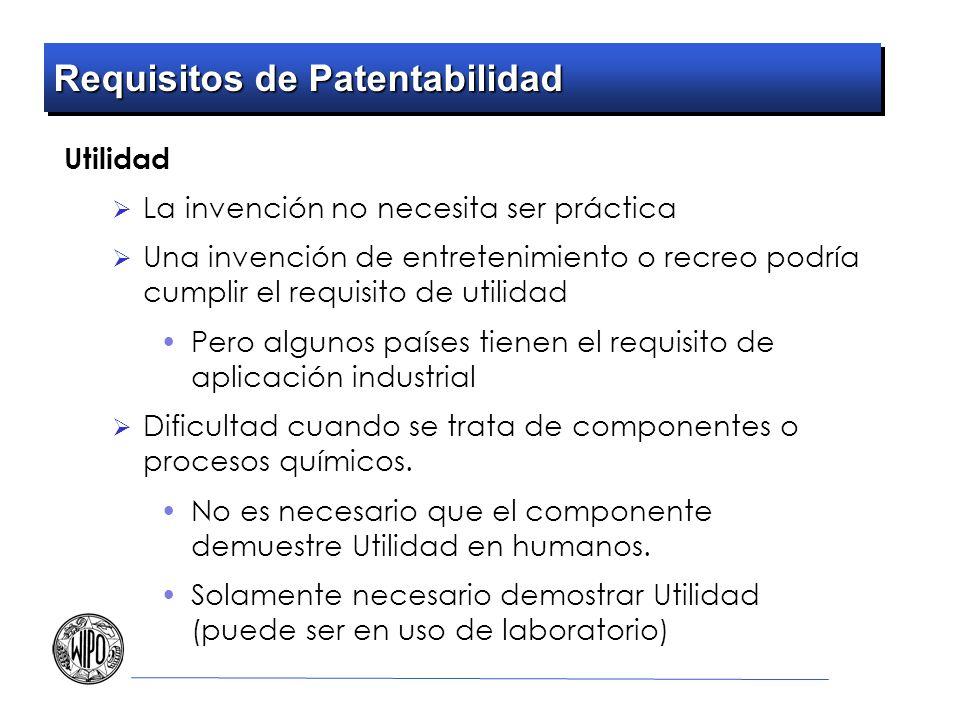 Requisitos de Patentabilidad Utilidad La invención no necesita ser práctica Una invención de entretenimiento o recreo podría cumplir el requisito de u