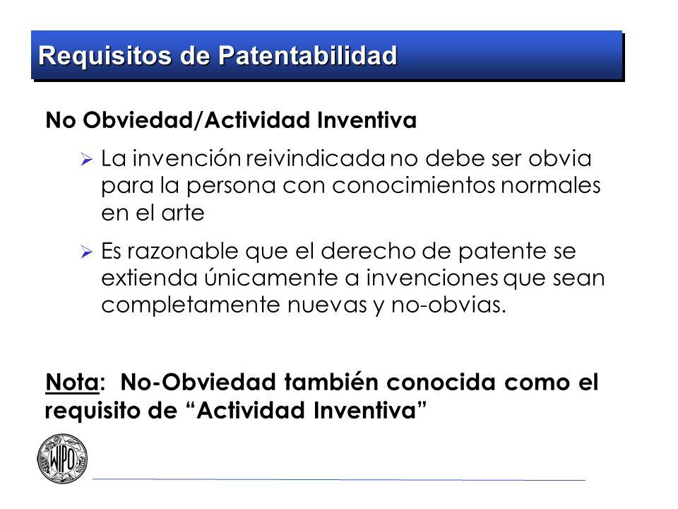 Requisitos de Patentabilidad No Obviedad/Actividad Inventiva La invención reivindicada no debe ser obvia para la persona con conocimientos normales en