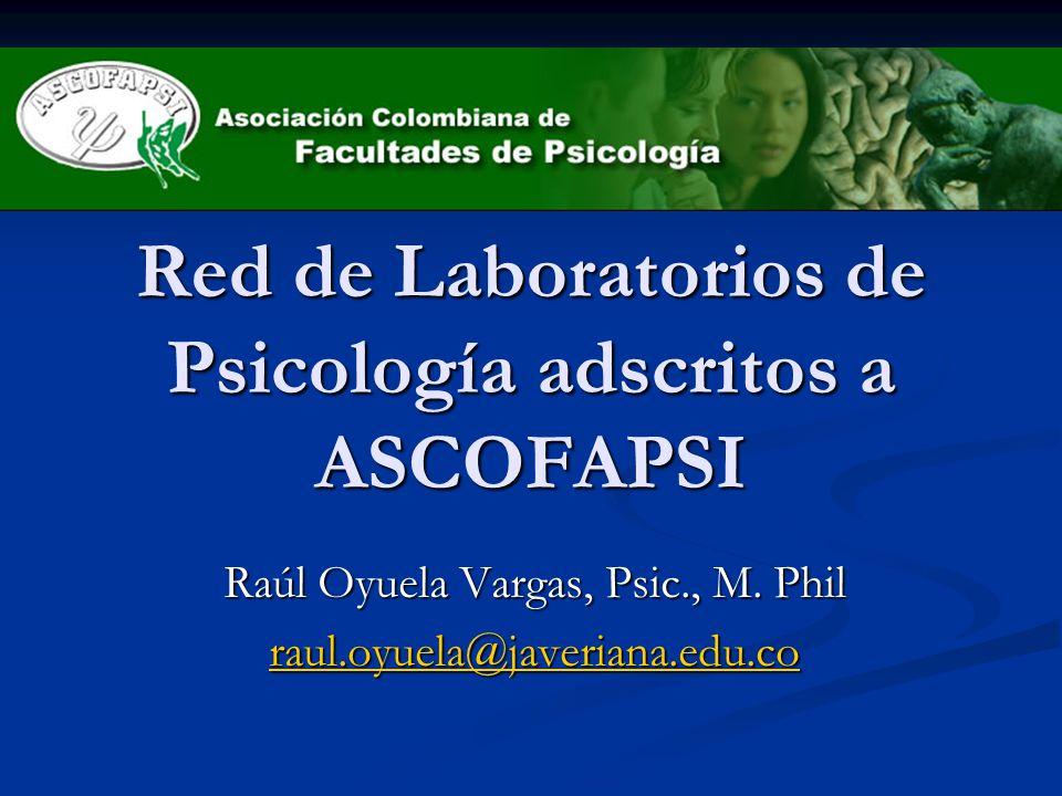 Red de Laboratorios de Psicología adscritos a ASCOFAPSI Raúl Oyuela Vargas, Psic., M. Phil raul.oyuela@javeriana.edu.co