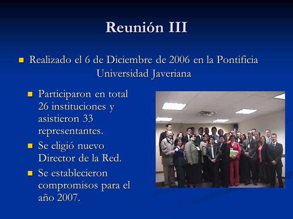 Reunión III Realizado el 6 de Diciembre de 2006 en la Pontificia Universidad Javeriana Realizado el 6 de Diciembre de 2006 en la Pontificia Universida