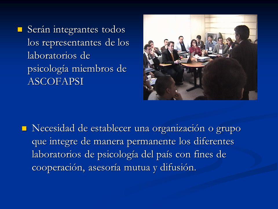 Serán integrantes todos los representantes de los laboratorios de psicología miembros de ASCOFAPSI Serán integrantes todos los representantes de los l