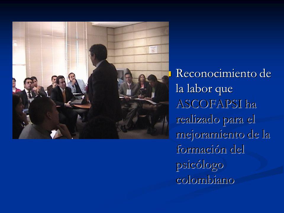 Reconocimiento de la labor que ASCOFAPSI ha realizado para el mejoramiento de la formación del psicólogo colombiano Reconocimiento de la labor que ASC