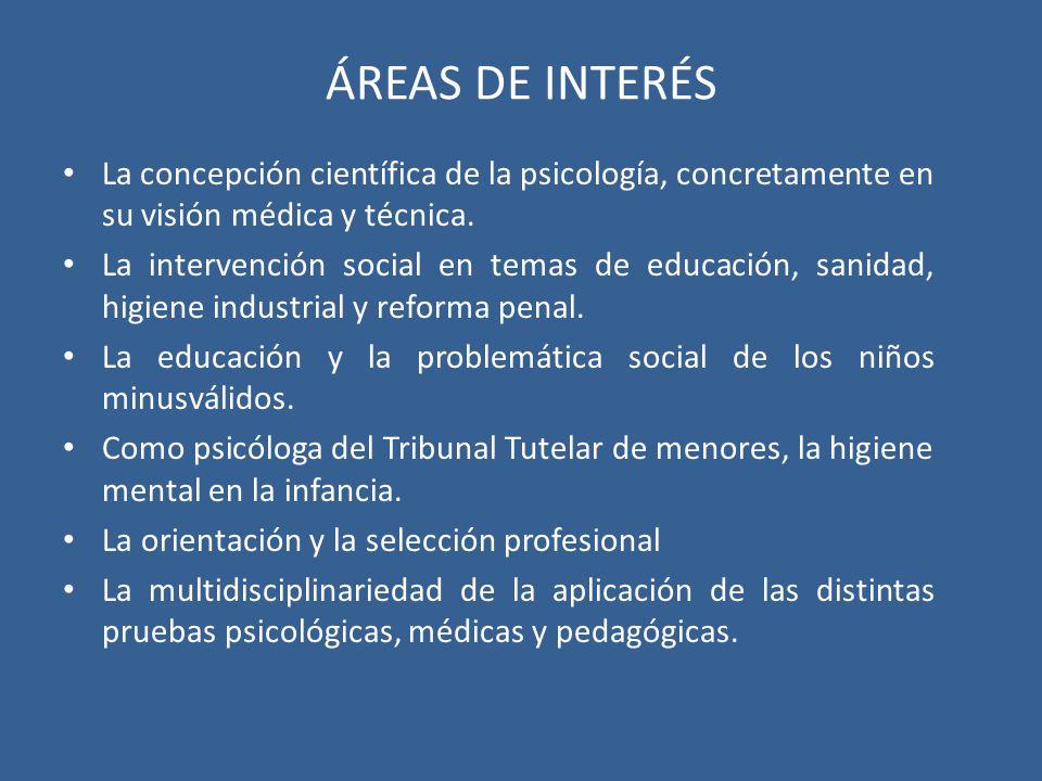 ÁREAS DE INTERÉS La concepción científica de la psicología, concretamente en su visión médica y técnica. La intervención social en temas de educación,
