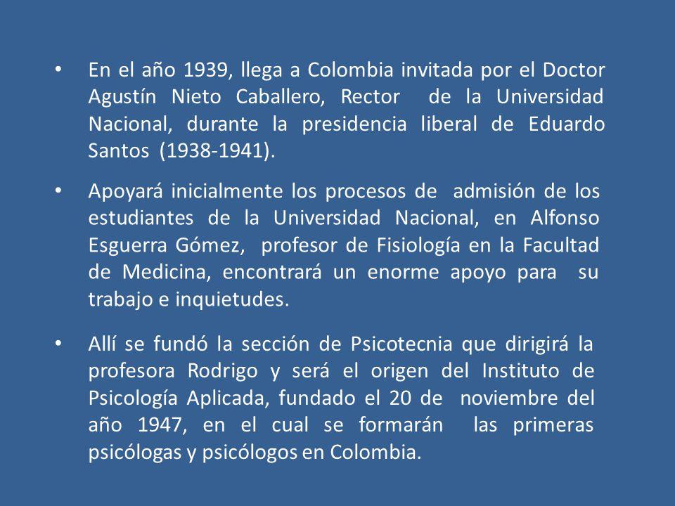 En el año 1939, llega a Colombia invitada por el Doctor Agustín Nieto Caballero, Rector de la Universidad Nacional, durante la presidencia liberal de