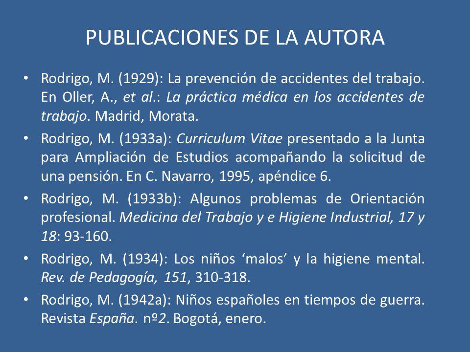 PUBLICACIONES DE LA AUTORA Rodrigo, M. (1929): La prevención de accidentes del trabajo. En Oller, A., et al.: La práctica médica en los accidentes de