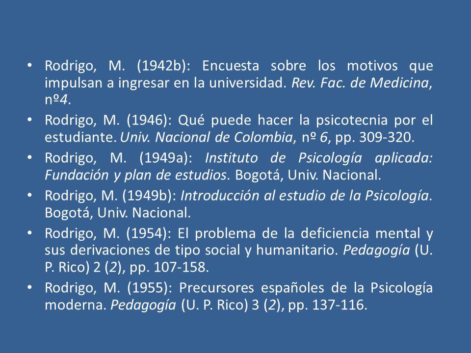 Rodrigo, M. (1942b): Encuesta sobre los motivos que impulsan a ingresar en la universidad. Rev. Fac. de Medicina, nº4. Rodrigo, M. (1946): Qué puede h
