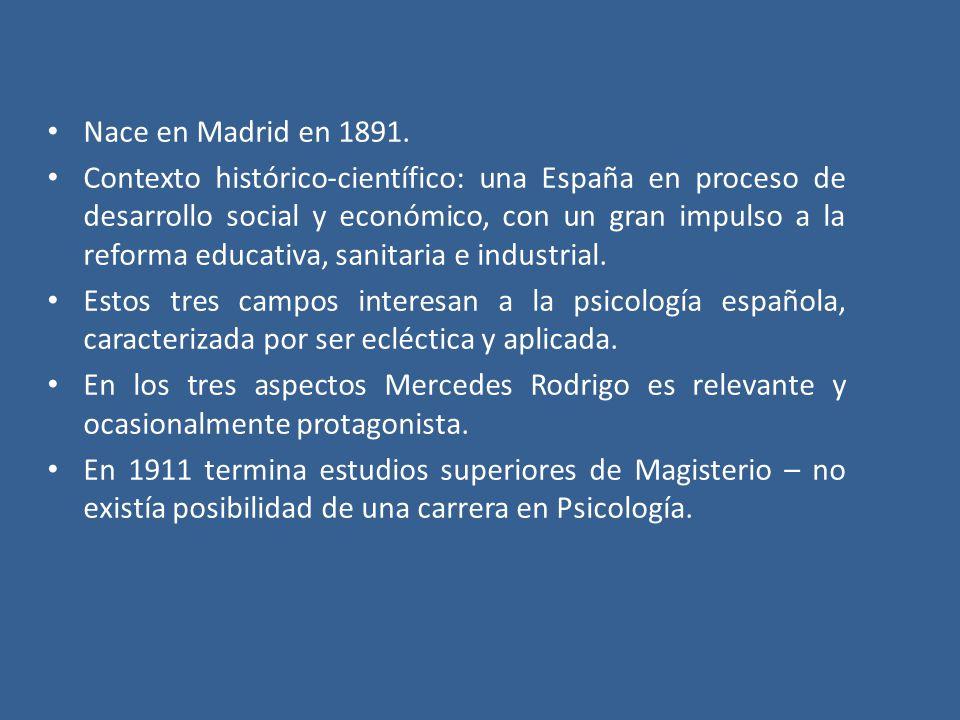 Nace en Madrid en 1891. Contexto histórico-científico: una España en proceso de desarrollo social y económico, con un gran impulso a la reforma educat