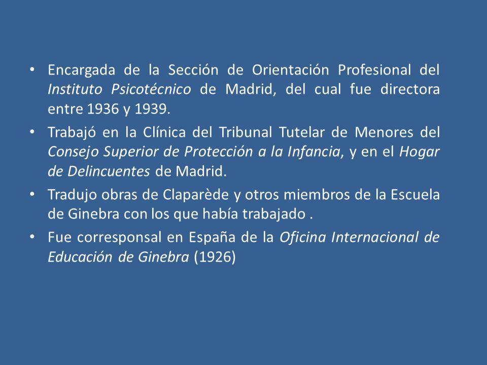 Encargada de la Sección de Orientación Profesional del Instituto Psicotécnico de Madrid, del cual fue directora entre 1936 y 1939. Trabajó en la Clíni